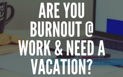 Are You Burnout @ Work & Need A Vacation?